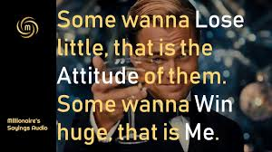 Some Wanna Lose Little Some Wanna Win Huge Millionaires Sayings Audio
