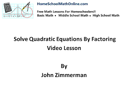 solving quadratic equations by factoring succeed at homeschooling math
