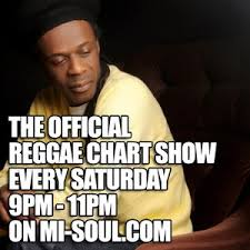 The Official Reggae Chart Show On Mi Soul Saturday 18th