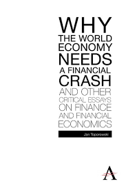 anthem press why the world economy needs a financial crash and  why the world economy needs a financial crash and other critical essays on finance and financial