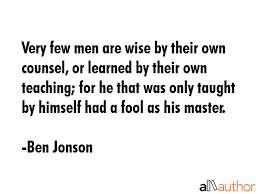 Very Few Men Are Wise By Their Own Counsel Quote Stunning Very Wise Quotes