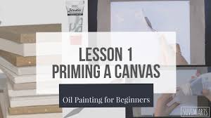 how to prime gesso a canvas lesson 1 oil painting for beginners