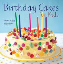 Kids Birthday Cakes Recipes Annie Rigg S Brilliant Basic Cake Recipe