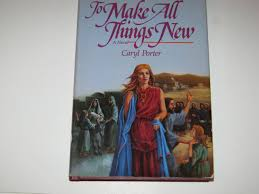 To Make All Things New: Porter, Caryl: 9780805473247: Amazon.com: Books