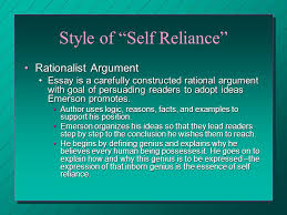 from self reliance by ralph waldo emerson author biography ralph  style of self reliance rationalist argumentrationalist argument essay is a carefully constructed rational argument goal