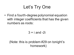 8 let s try one find a fourth degree polynomial equation with integer coefficients that has the given numbers as roots 3 i and 2i note this is problem