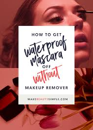 how to get waterproof mascara off without makeup remover makebeautysimple cath millen