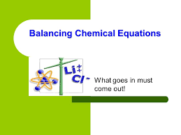 balancing chemical equations what goes in must come out