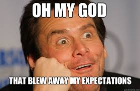 OH MY GOD THAT BLEW AWAY MY EXPECTATIONS - Jim Carrey Sarcasm Face ... via Relatably.com