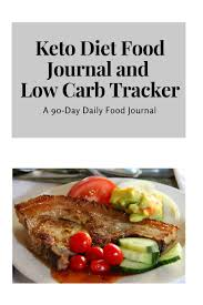Keto Diet Food Journal And Low Carb Tracker 90 Day Daily