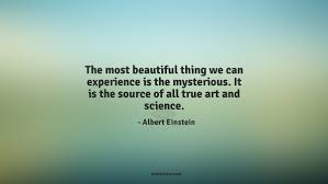 Beautiful Science Quotes Best of The Most Beautiful Thing We Can Experience Is The Quotes By