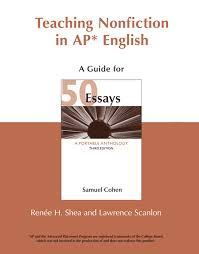 teaching nonfiction in ap english a guide for essays third  teaching nonfiction in ap english a guide for 50 essays third edition renee h shea and lawrence scanlon 9780312691677 com books