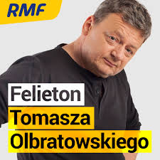 Felieton Tomasza Olbratowskiego
