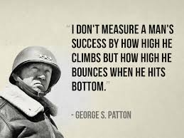 General Patton Quotes Stunning I Don't Measure A Man's Success By How High He Climbs But How High