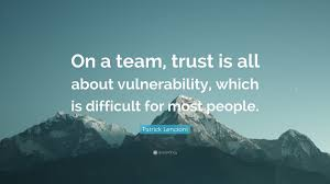 Patrick Lencioni Quote On A Team Trust Is All About Vulnerability
