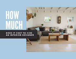 How Much Does An Interior Designer Cost How Much Does It Cost To Hire An Interior Designer Just