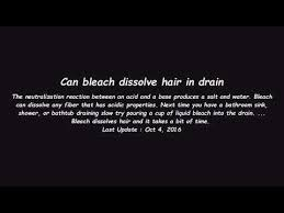 can bleach dissolve hair in drain