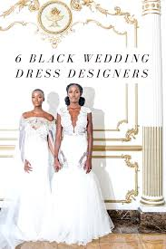 Gabrielle Union Wedding Dress Designer 6 Black Wedding Dress Designers To Wear On The Big Day