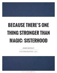 Sisterhood Quotes Unique Because There's One Thing Stronger Than Magic Sisterhood Picture