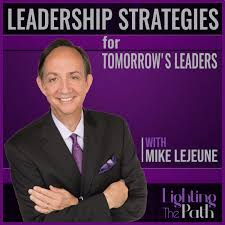 Leadership Strategies for Tomorrow's Leaders Podcast with Mike Lejeune