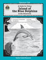 a guide for using island of the blue dolphins in the classroom a guide for using island of the blue dolphins in the classroom tcr0412 teacher created resources