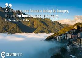 Hungry Quotes Best Quote As Long As One Human Being Is Hungry The Entire Human Race