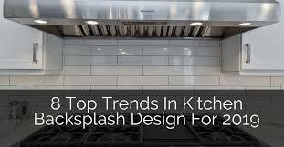 8 top trends in kitchen backsplash design for 2019 home remodeling contractors sebring design build