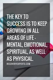 the key to success is to keep growing in all areas of life the key to success is to keep growing in all areas of life mental