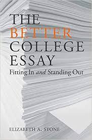 The Better College Essay Elizabeth A Stone 9781936035755 Amazon