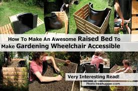 Small Picture How To Make An Awesome Raised Bed To Make Gardening Wheelchair