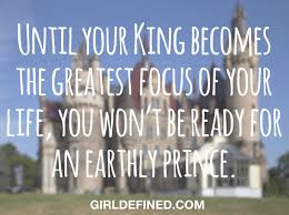 Greatest Christian Quotes Best Of Until Your King Becomes The Greatest Focus Of Your Life You Won't