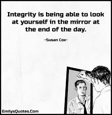 Look In The Mirror Quotes New Integrity Is Being Able To Look At Yourself In The Mirror At