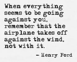 henry ford quotes airplane. Perfect Ford When Everything Seems To Be Going Against You Remember That The Airplane  Takes Off Wind Not With It On Henry Ford Quotes Airplane