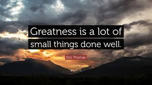 "Eric Thomas Quotes Amazing Eric Thomas Quote ""Greatness Is A Lot Of Small Things Done Well"