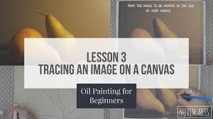 how to trace any image on a canvas for oil painting lesson 3 oil painting for beginners
