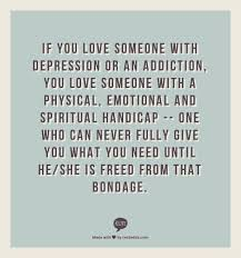 Battling Addictions Quotes If You Love Someone With Depression Or Classy Quotes About Loving An Addict