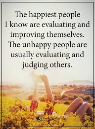 Miserable People Quotes 24 Awesome Judging Others Quotes The Happiest People I Know Are Evaluating And
