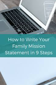 best ideas about family mission statements how to write your family mission statement in 9 steps