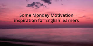 Some Monday Motivation Inspiration For English Learners Fascinating English Inspiration