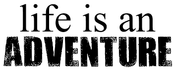 Image result for LIFE IS AN ADVENTURE