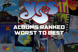 The Edge Cd Song List Yes Albums Ranked Worst To Best