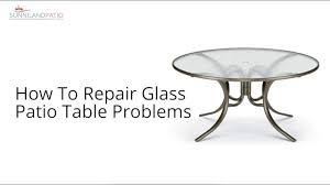 to repair glass patio table problems