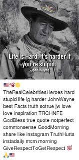 John Wayne Quote Life Is Hard Impressive REAL CELEn Life Is Hard It's Harder If You're Stupid John Wayne