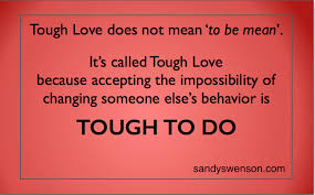 Tough Love Quotes 11 Amazing Addiction Quotes Moms Of Addicts Sandy Swenson