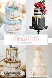 Wedding Cake Modern Designs Drip Wedding Cakes Wedding Cake Ideas Trending Wedding
