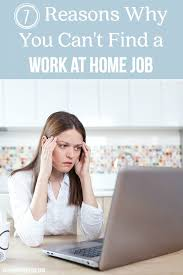 cant find work 7 reasons why you cant find a work at home job