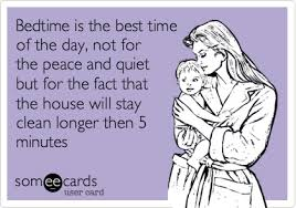 Quotes About Cleaning Bedtime is the best time of the day not for the peace and quiet but 96