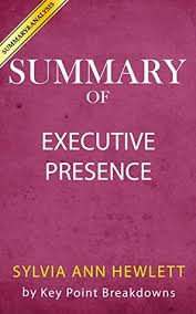 executive summary of books summary executive presence the missing link between merit