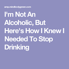 I'm Not An Alcoholic But Here's How I Knew I Needed To Stop Gorgeous Alcoholic Quotes