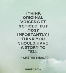 Chetan Bhagat Best Quotes I think original voices get noticed but most Quotes by Chetan 22